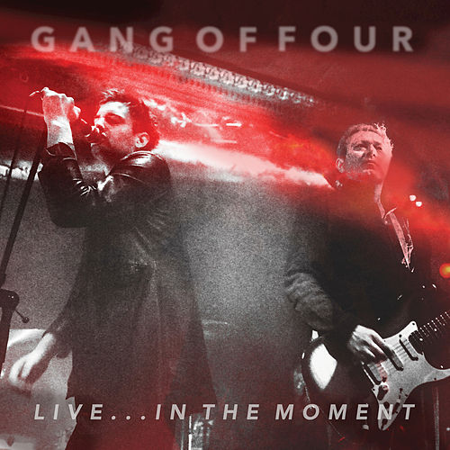 Play & Download Live... in the Moment by Gang Of Four | Napster