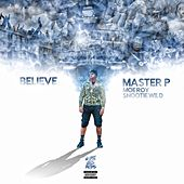 Play & Download Believe (feat. Moe Roy & Snootie Wild) - Single by Master P | Napster