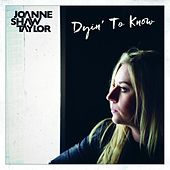 Play & Download Dyin' to Know by Joanne Shaw Taylor | Napster