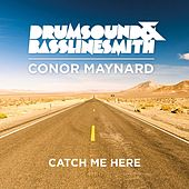 Play & Download Catch Me Here (feat. Conor Maynard) by Drumsound & Bassline Smith | Napster