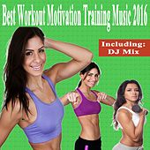 Best Workout Motivation Training Music 2016 & DJ Mix by Various Artists