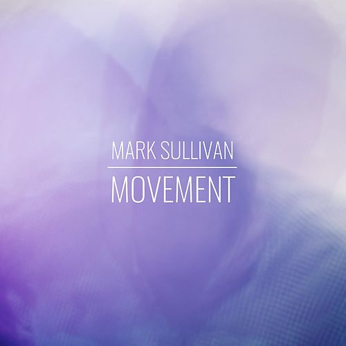 Play & Download Movement by Mark Sullivan | Napster