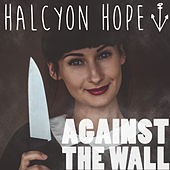 Against The Wall by Halcyon Hope