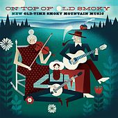 On Top of Old Smoky: New Old-Time Smoky Mountain Music by Various Artists