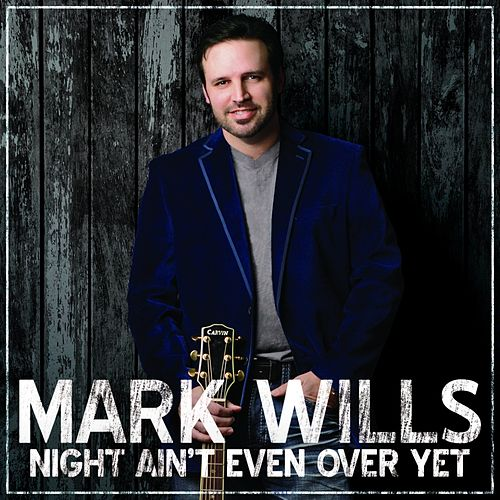 Play & Download Night Ain't Even over Yet by Mark Wills | Napster