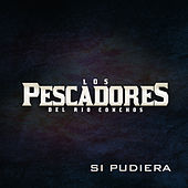 Play & Download Si Pudiera by Los Pescadores Del Rio Conchos | Napster