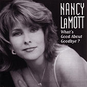 Play & Download What's Good About Goodbye? by Nancy LaMott | Napster