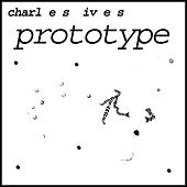 Prototype by Charles Ives