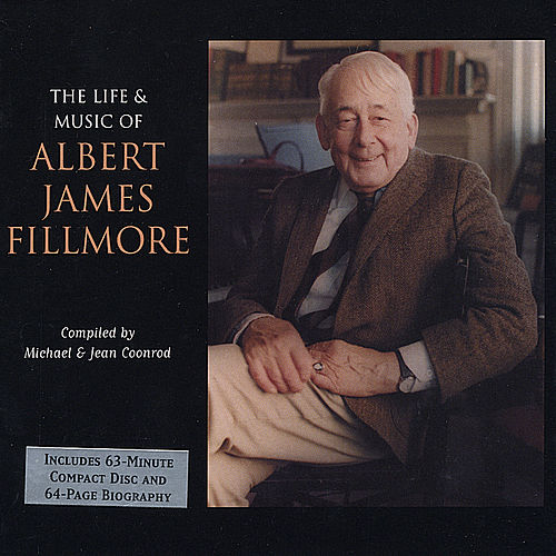 The Life & Music of Albert James Fillmore by Michael
