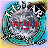 Play & Download Guitar, Voice of the Earth by Craig Smith | Napster