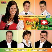 Play & Download Frech - Frisch - Jodlerisch by Oesch's Die Dritten | Napster