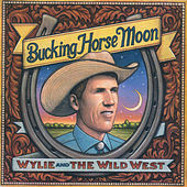 Bucking Horse Moon by Wylie and the Wild West