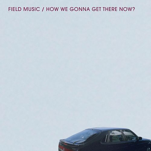 Play & Download How We Gonna Get There Now? by Field Music | Napster