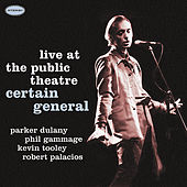 Play & Download Live At the Public Theatre by Certain General | Napster