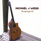 Play & Download Paradise for Me by Michael J Weiss | Napster