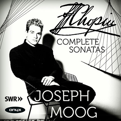 Play & Download Chopin The Complete Sonatas by Joseph Moog | Napster
