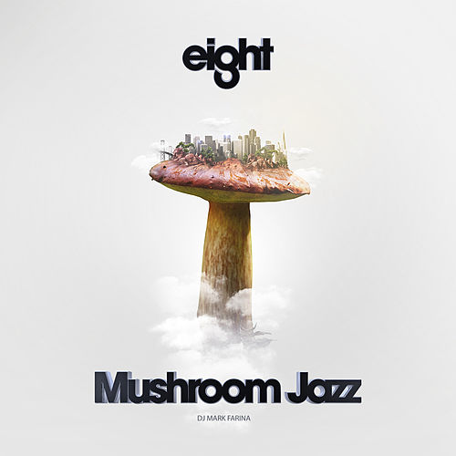 Play & Download Mushroom Jazz Eight by Mark Farina | Napster