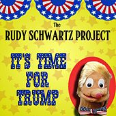 It's Time for Trump by The Rudy Schwartz Project
