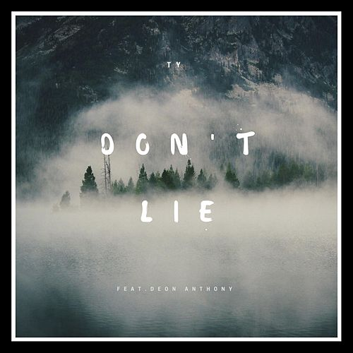 Play & Download Don't Lie (feat. Deon Anthony) by TY | Napster