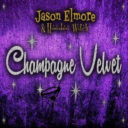 Play & Download Champagne Velvet by Jason Elmore | Napster