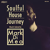 Play & Download Soulful House Journey Mixed & Selected by Mark Di Meo by Various Artists | Napster