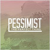 Play & Download The Perfect Thing by Pessimist | Napster