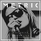 Play & Download Breathing Underwater (CHR Summer Mix) by Metric | Napster
