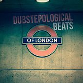 Play & Download Dubstepological Beats of London by Various Artists | Napster
