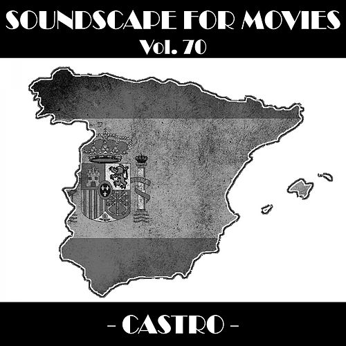 Soundscapes For Movies, Vol. 70 by Castro