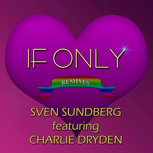 If Only (Remixes) [feat. Charlie Dryden] by Sven Sundberg