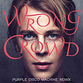 Play & Download Wrong Crowd (Purple Disco Machine Remix) by Tom Odell | Napster