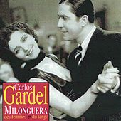 Play & Download Milonguera: Des femmes et du tango by Carlos Gardel | Napster