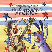 Play & Download Unleashed on America by Paul Austin Kelly | Napster
