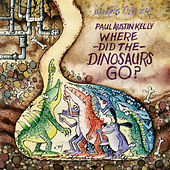 Play & Download Where Did the Dinosaurs Go? by Paul Austin Kelly | Napster