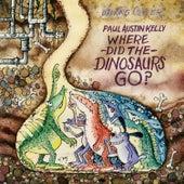 Where Did the Dinosaurs Go? by Paul Austin Kelly