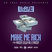 Make Me Rich (feat. Mozzy, Celly Ru & E Mozzy) - Single by Lil Rue