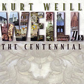 Kurt Weill: The Centennial (Disc 1) by Various Artists