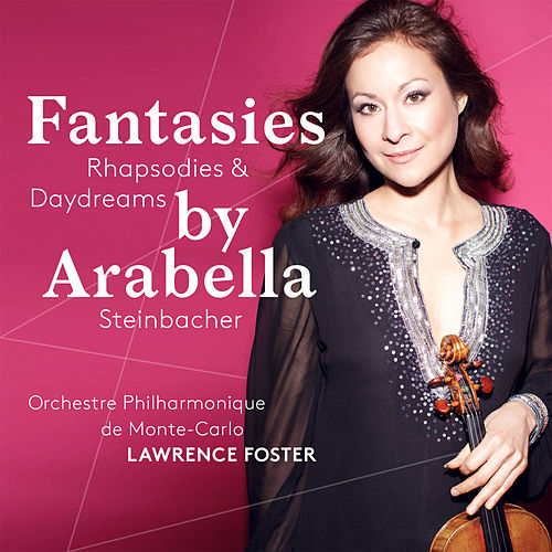 Play & Download Fantasies, Rhapsodies & Daydreams by Arabella Steinbacher | Napster
