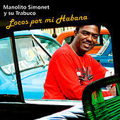 Play & Download Locos por Mi Habana (Remasterizado) by Manolito Simonet Y Su Trabuco | Napster
