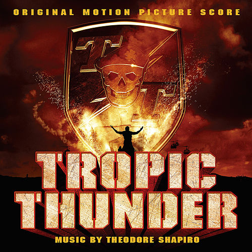 Play & Download Tropic Thunder (Original Motion Picture Score) by Theodore Shapiro | Napster