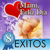 Play & Download Mami, Feliz Dia 8 Exitos by Various Artists | Napster