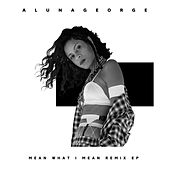 Mean What I Mean (Remix EP) by AlunaGeorge