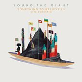 Play & Download Something To Believe In (Live Acoustic) by Young the Giant | Napster
