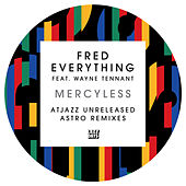 Mercyless (AtJazz Unreleased Astro Remixes) by Fred Everything