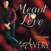 Play & Download Meant to Love by Avery | Napster