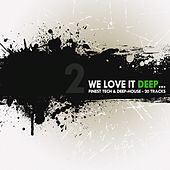 Play & Download We Love It Deep - Finest Tech & Deep-House Vol. 2 by Various Artists | Napster