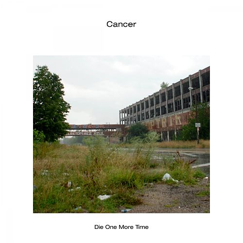 Die One More Time by Cancer