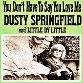You Don't Have to Say You Love Me by Dusty Springfield