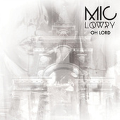 Play & Download Oh Lord by MiC Lowry | Napster