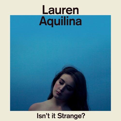Isn't It Strange? by Lauren Aquilina